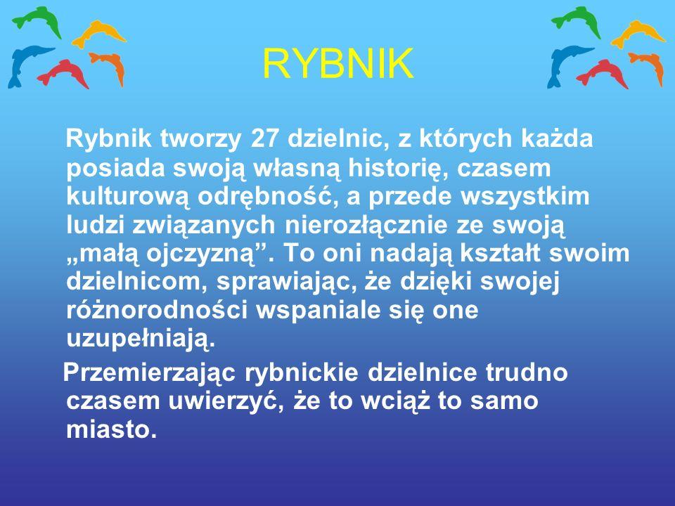 RYBNIK Rybnik tworzy 27 dzielnic, z których każda posiada swoją własną historię, czasem kulturową odrębność, a przede wszystkim ludzi związanych nierozłącznie ze swoją małą ojczyzną.