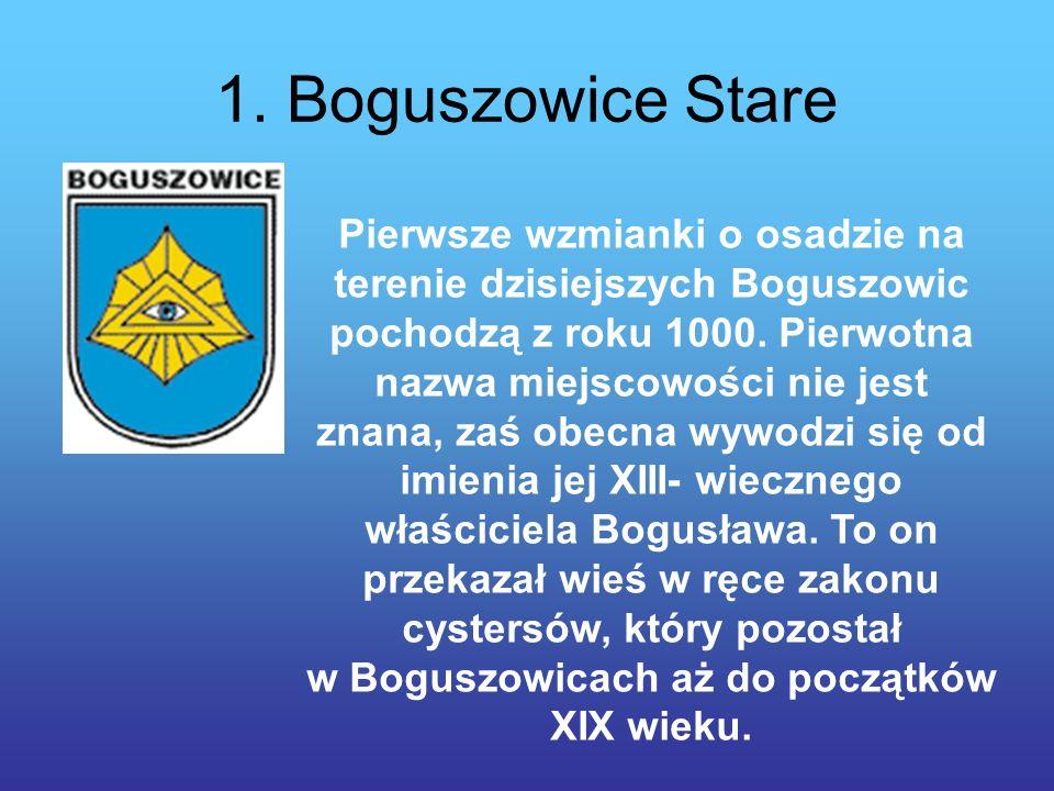 1. Boguszowice Stare Pierwsze wzmianki o osadzie na terenie dzisiejszych Boguszowic pochodzą z roku 1000. Pierwotna nazwa miejscowości nie jest znana,