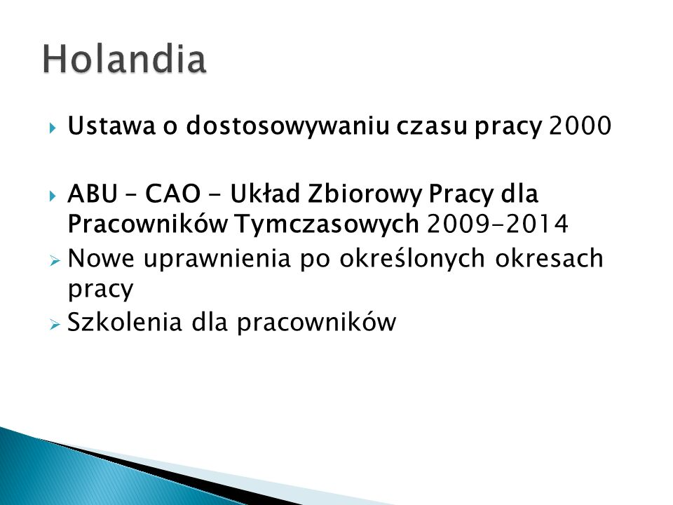 Ustawa o dostosowywaniu czasu pracy 2000 ABU – CAO - Układ Zbiorowy Pracy dla Pracowników Tymczasowych 2009-2014 Nowe uprawnienia po określonych okres