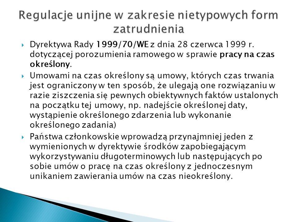 Dyrektywa Rady 1999/70/WE z dnia 28 czerwca 1999 r. dotyczącej porozumienia ramowego w sprawie pracy na czas określony. Umowami na czas określony są u