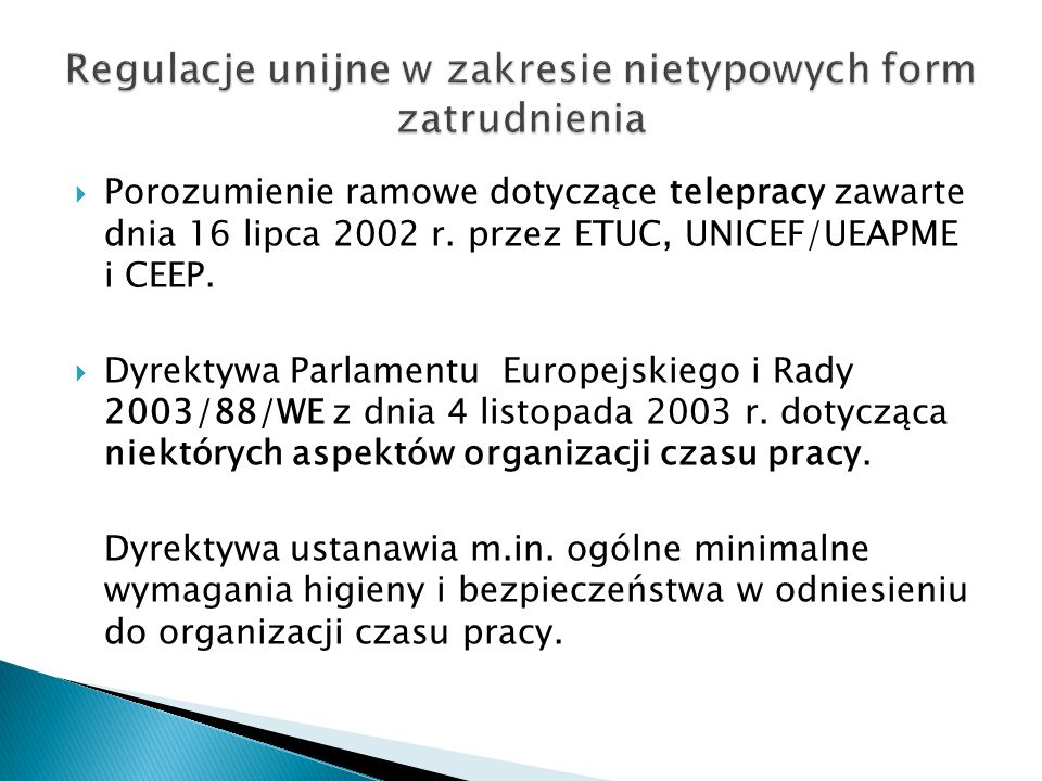 Porozumienie ramowe dotyczące telepracy zawarte dnia 16 lipca 2002 r. przez ETUC, UNICEF/UEAPME i CEEP. Dyrektywa Parlamentu Europejskiego i Rady 2003