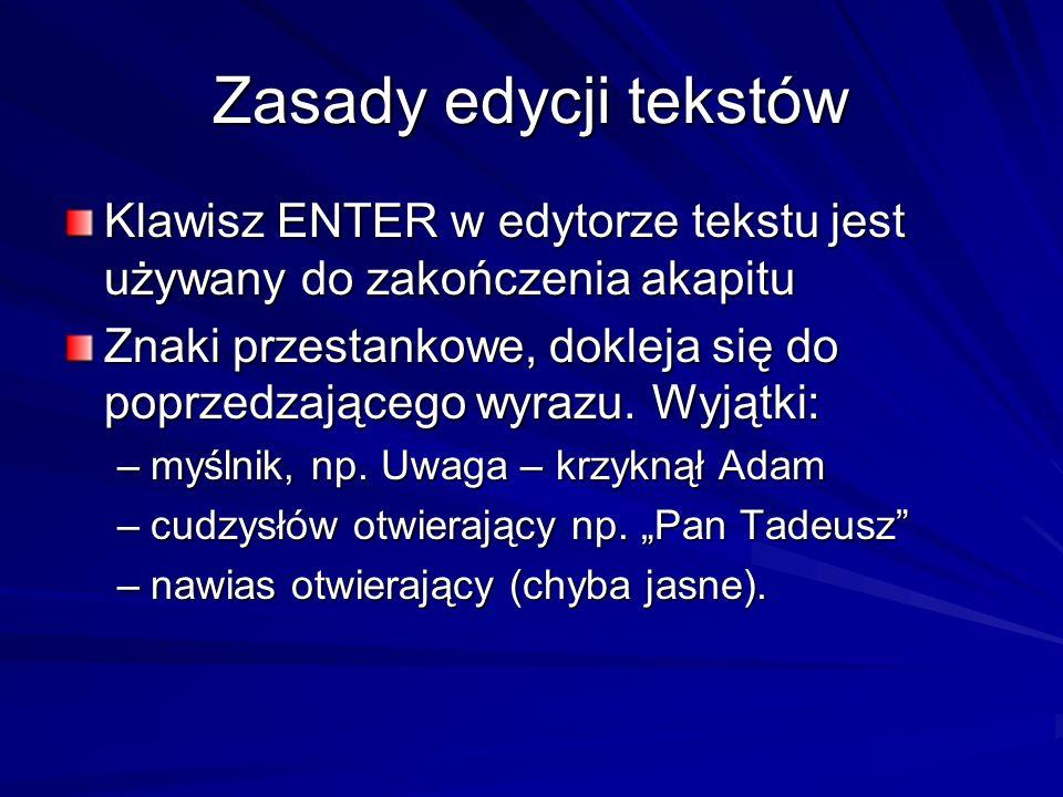 Zasady edycji tekstów Klawisz ENTER w edytorze tekstu jest używany do zakończenia akapitu Znaki przestankowe, dokleja się do poprzedzającego wyrazu. W