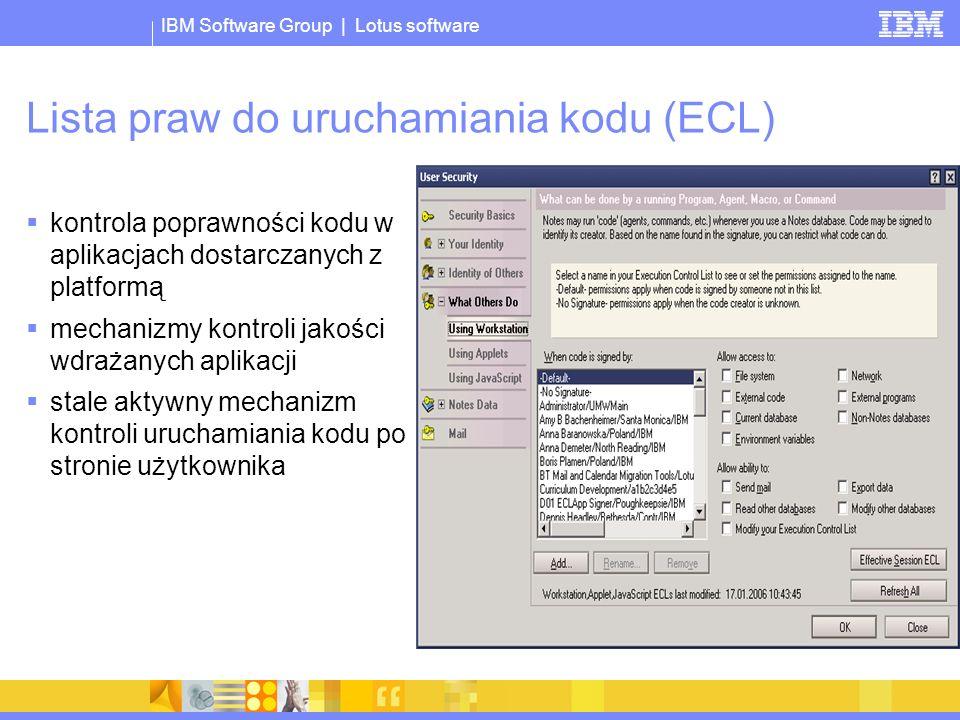 IBM Software Group | Lotus software Lista praw do uruchamiania kodu (ECL) kontrola poprawności kodu w aplikacjach dostarczanych z platformą mechanizmy kontroli jakości wdrażanych aplikacji stale aktywny mechanizm kontroli uruchamiania kodu po stronie użytkownika