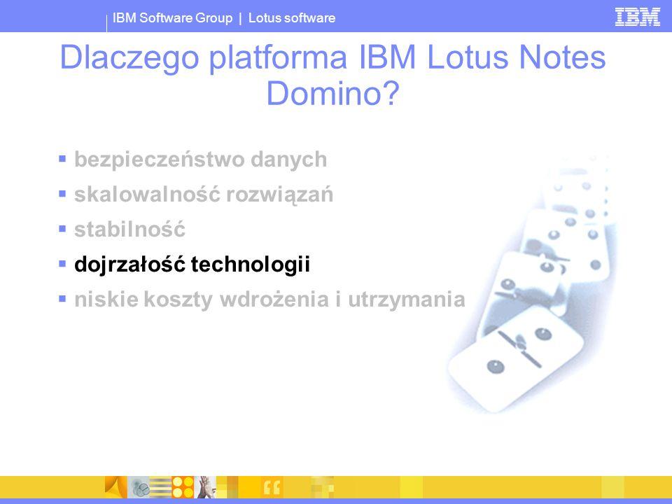 IBM Software Group | Lotus software Dlaczego platforma IBM Lotus Notes Domino? bezpieczeństwo danych skalowalność rozwiązań stabilność dojrzałość tech