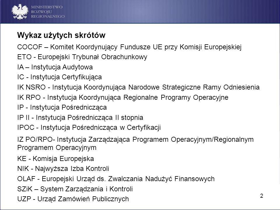 2 Wykaz użytych skrótów COCOF – Komitet Koordynujący Fundusze UE przy Komisji Europejskiej ETO - Europejski Trybunał Obrachunkowy IA – Instytucja Audy