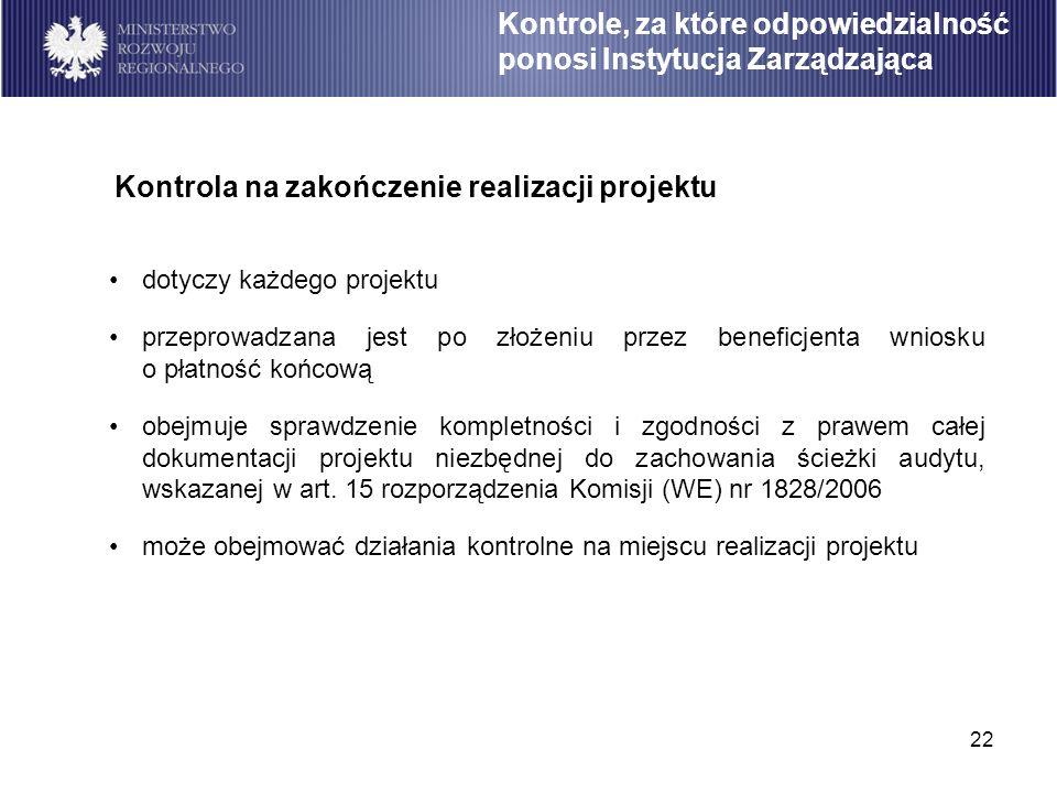 22 dotyczy każdego projektu przeprowadzana jest po złożeniu przez beneficjenta wniosku o płatność końcową obejmuje sprawdzenie kompletności i zgodnośc
