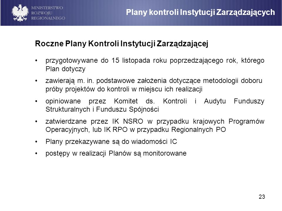 23 Plany kontroli Instytucji Zarządzających Roczne Plany Kontroli Instytucji Zarządzającej przygotowywane do 15 listopada roku poprzedzającego rok, kt