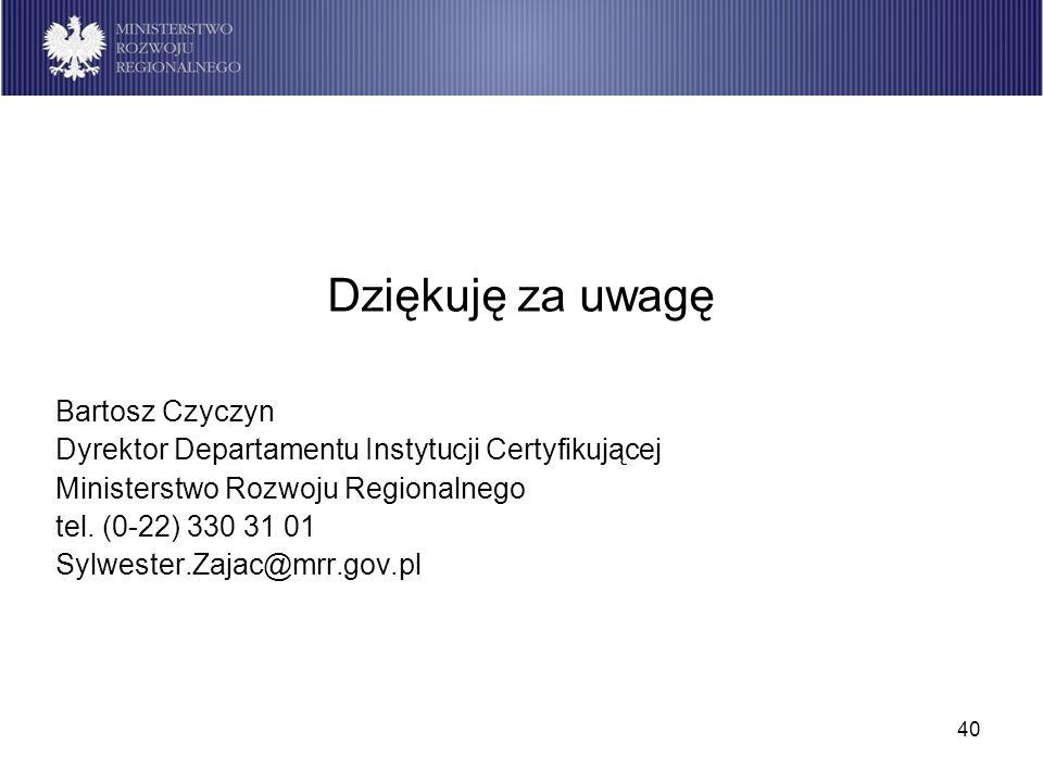 40 Dziękuję za uwagę Bartosz Czyczyn Dyrektor Departamentu Instytucji Certyfikującej Ministerstwo Rozwoju Regionalnego tel. (0-22) 330 31 01 Sylwester