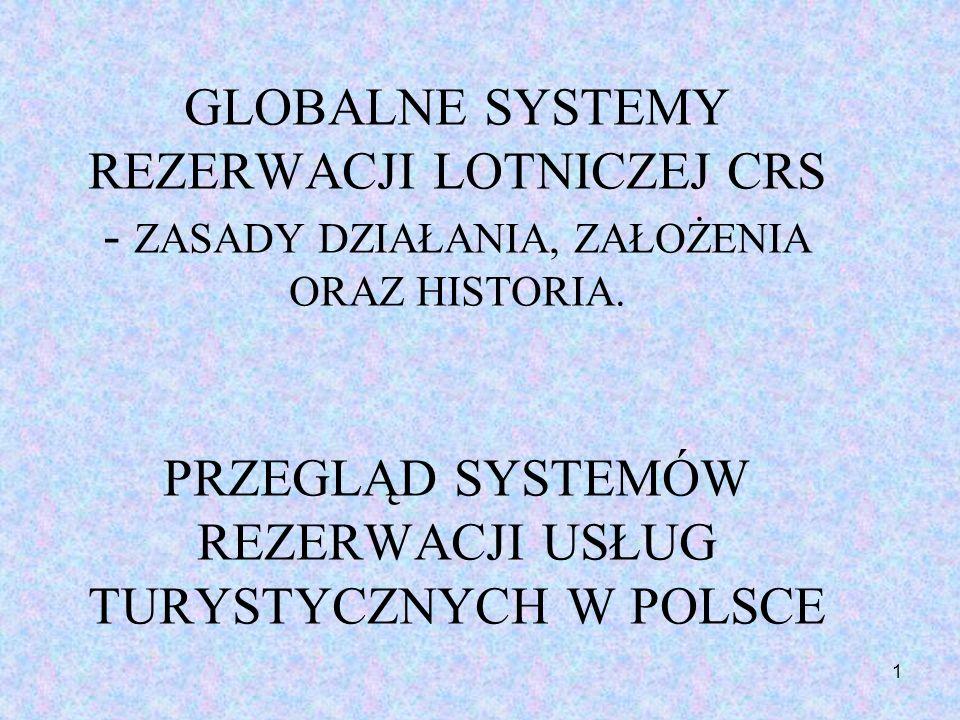 1 GLOBALNE SYSTEMY REZERWACJI LOTNICZEJ CRS - ZASADY DZIAŁANIA, ZAŁOŻENIA ORAZ HISTORIA. PRZEGLĄD SYSTEMÓW REZERWACJI USŁUG TURYSTYCZNYCH W POLSCE