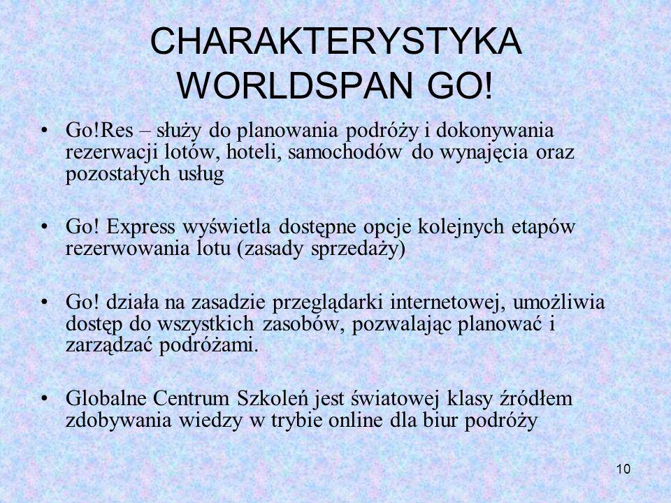 10 CHARAKTERYSTYKA WORLDSPAN GO! Go!Res – służy do planowania podróży i dokonywania rezerwacji lotów, hoteli, samochodów do wynajęcia oraz pozostałych