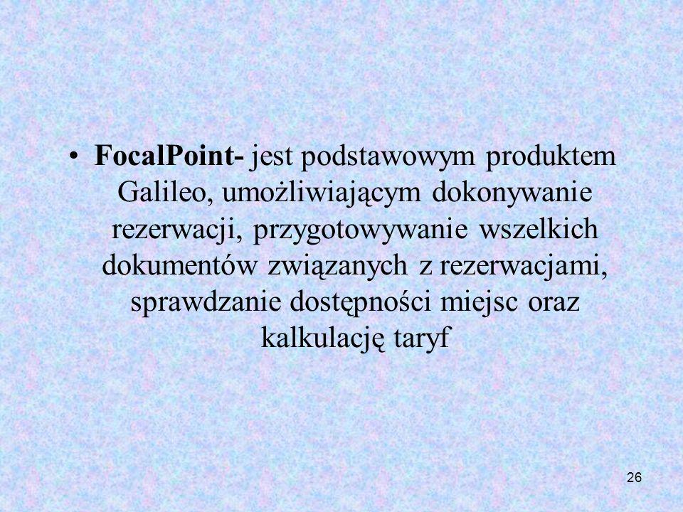 26 FocalPoint- jest podstawowym produktem Galileo, umożliwiającym dokonywanie rezerwacji, przygotowywanie wszelkich dokumentów związanych z rezerwacja