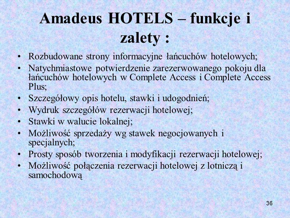 36 Amadeus HOTELS – funkcje i zalety : Rozbudowane strony informacyjne łańcuchów hotelowych; Natychmiastowe potwierdzenie zarezerwowanego pokoju dla ł