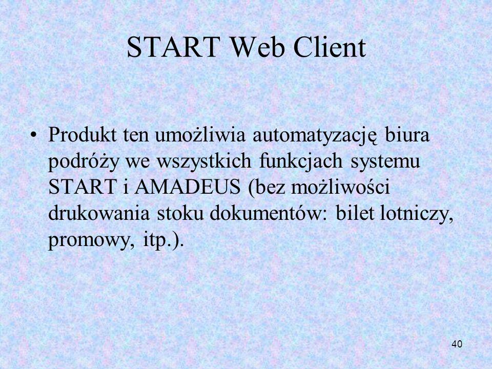 40 START Web Client Produkt ten umożliwia automatyzację biura podróży we wszystkich funkcjach systemu START i AMADEUS (bez możliwości drukowania stoku