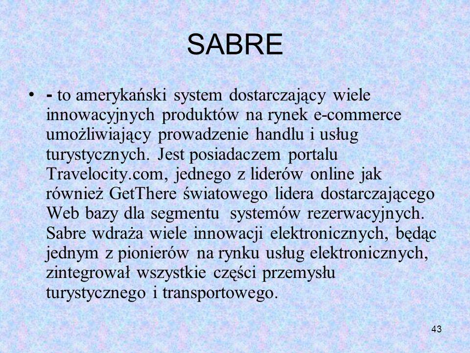 43 SABRE - to amerykański system dostarczający wiele innowacyjnych produktów na rynek e-commerce umożliwiający prowadzenie handlu i usług turystycznyc