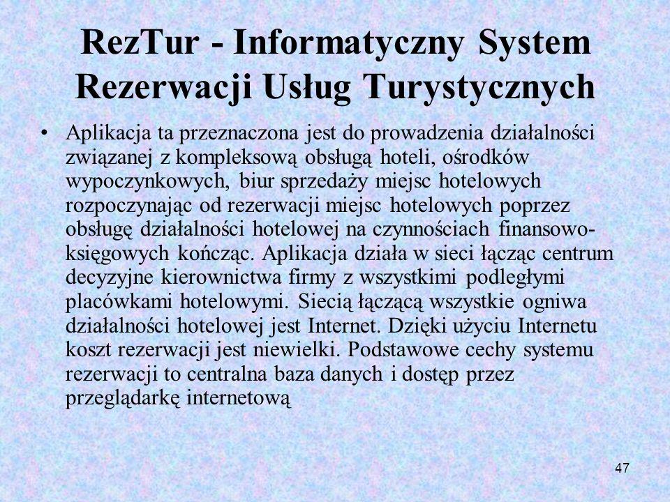 47 RezTur - Informatyczny System Rezerwacji Usług Turystycznych Aplikacja ta przeznaczona jest do prowadzenia działalności związanej z kompleksową obs