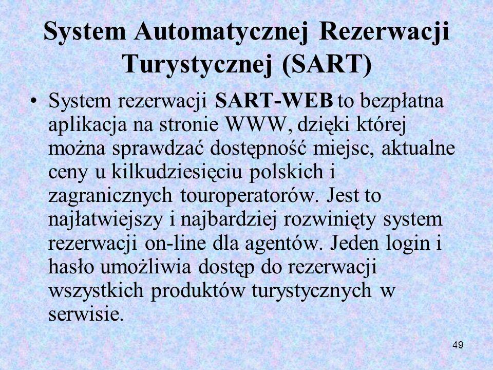 49 System Automatycznej Rezerwacji Turystycznej (SART) System rezerwacji SART-WEB to bezpłatna aplikacja na stronie WWW, dzięki której można sprawdzać