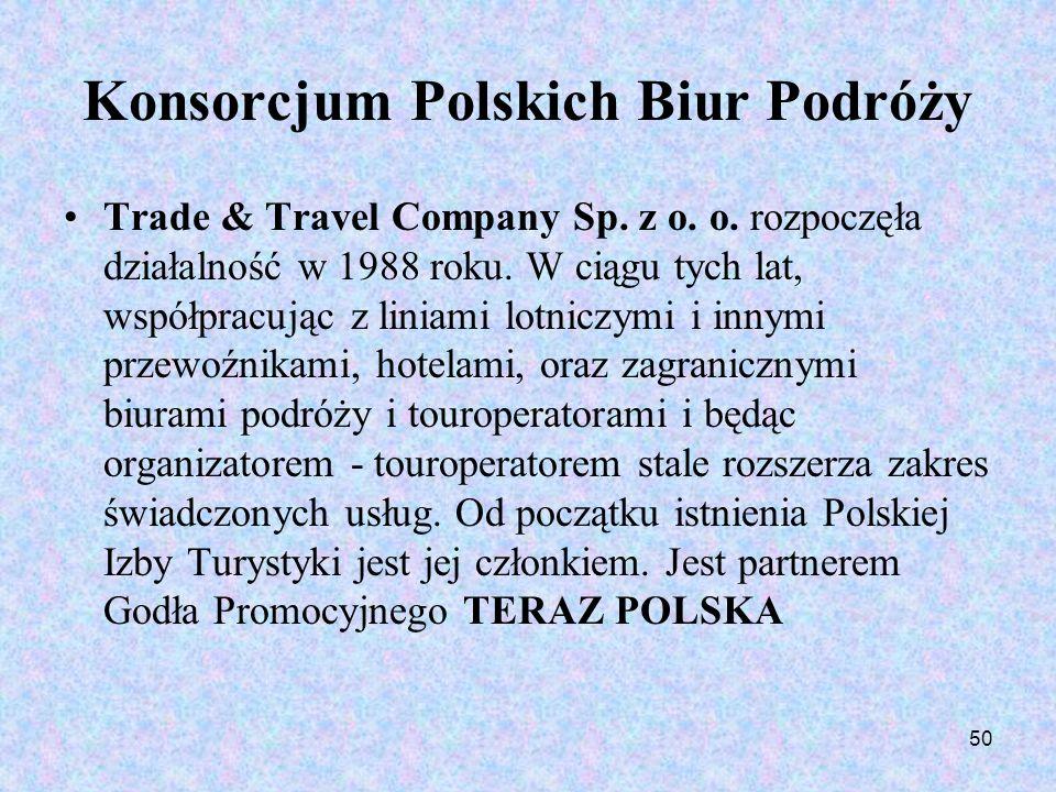 50 Konsorcjum Polskich Biur Podróży Trade & Travel Company Sp. z o. o. rozpoczęła działalność w 1988 roku. W ciągu tych lat, współpracując z liniami l