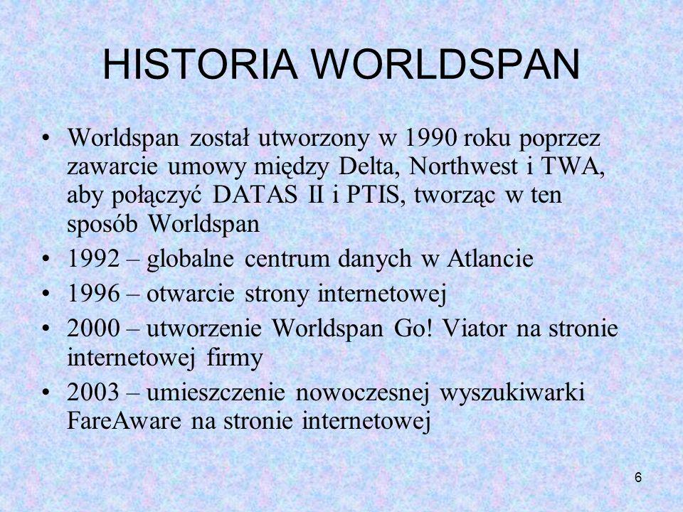 6 HISTORIA WORLDSPAN Worldspan został utworzony w 1990 roku poprzez zawarcie umowy między Delta, Northwest i TWA, aby połączyć DATAS II i PTIS, tworzą