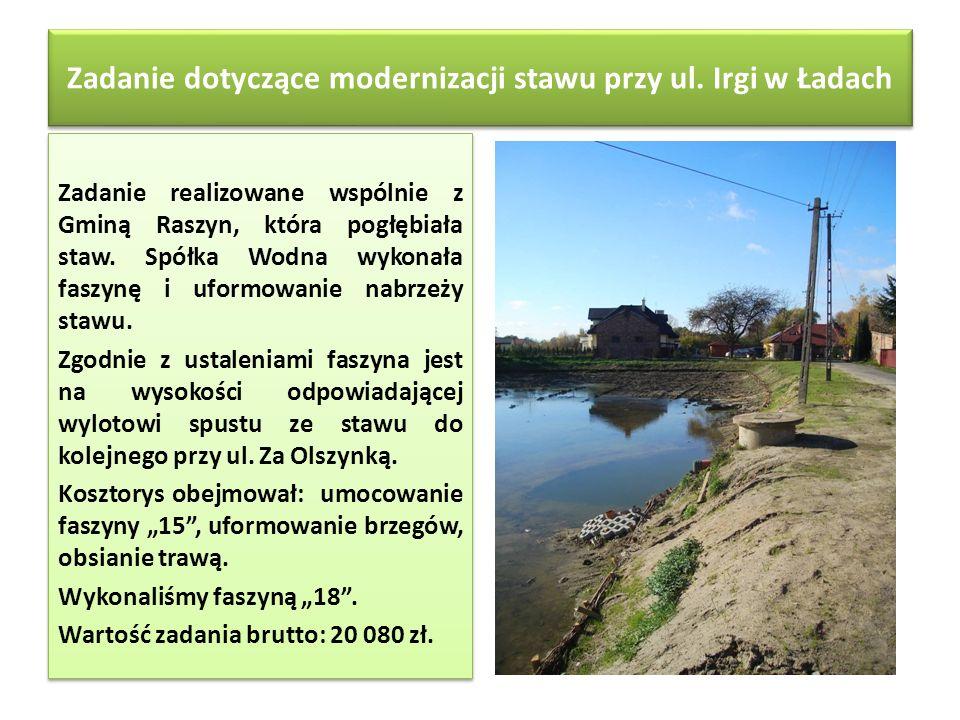 Zadanie dotyczące modernizacji stawu przy ul. Irgi w Ładach Zadanie realizowane wspólnie z Gminą Raszyn, która pogłębiała staw. Spółka Wodna wykonała