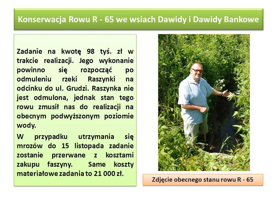 Konserwacja Rowu R - 65 we wsiach Dawidy i Dawidy Bankowe Zadanie na kwotę 98 tyś. zł w trakcie realizacji. Jego wykonanie powinno się rozpocząć po od