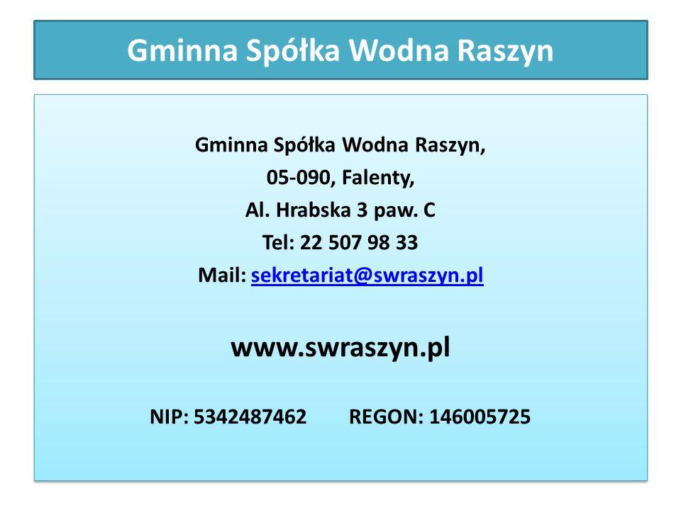 Gminna Spółka Wodna Raszyn Gminna Spółka Wodna Raszyn, 05-090, Falenty, Al. Hrabska 3 paw. C Tel: 22 507 98 33 Mail: sekretariat@swraszyn.plsekretaria