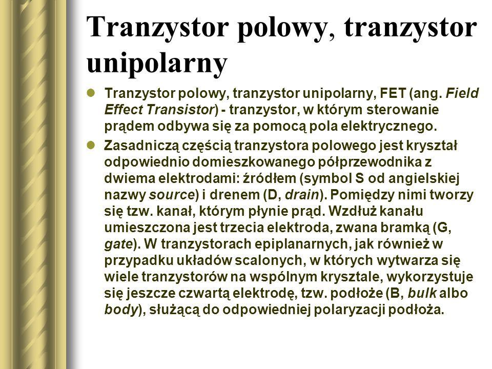 Tranzystor polowy, tranzystor unipolarny Tranzystor polowy, tranzystor unipolarny, FET (ang. Field Effect Transistor) - tranzystor, w którym sterowani
