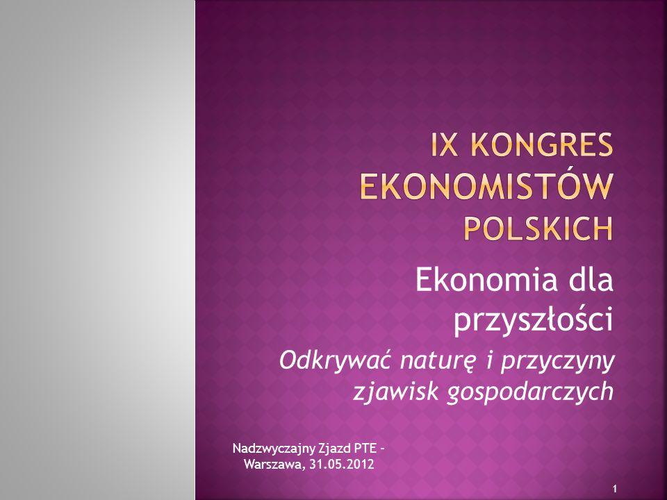 Ekonomia dla przyszłości Odkrywać naturę i przyczyny zjawisk gospodarczych Nadzwyczajny Zjazd PTE - Warszawa, 31.05.2012 1