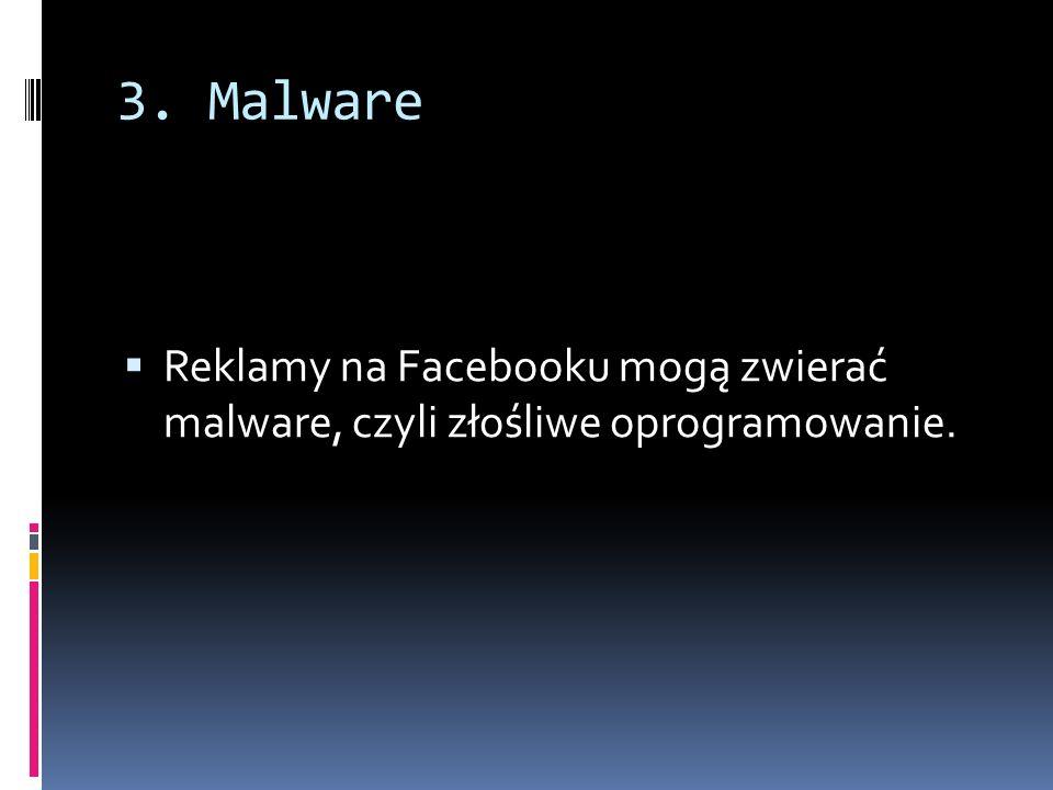 3. Malware Reklamy na Facebooku mogą zwierać malware, czyli złośliwe oprogramowanie.