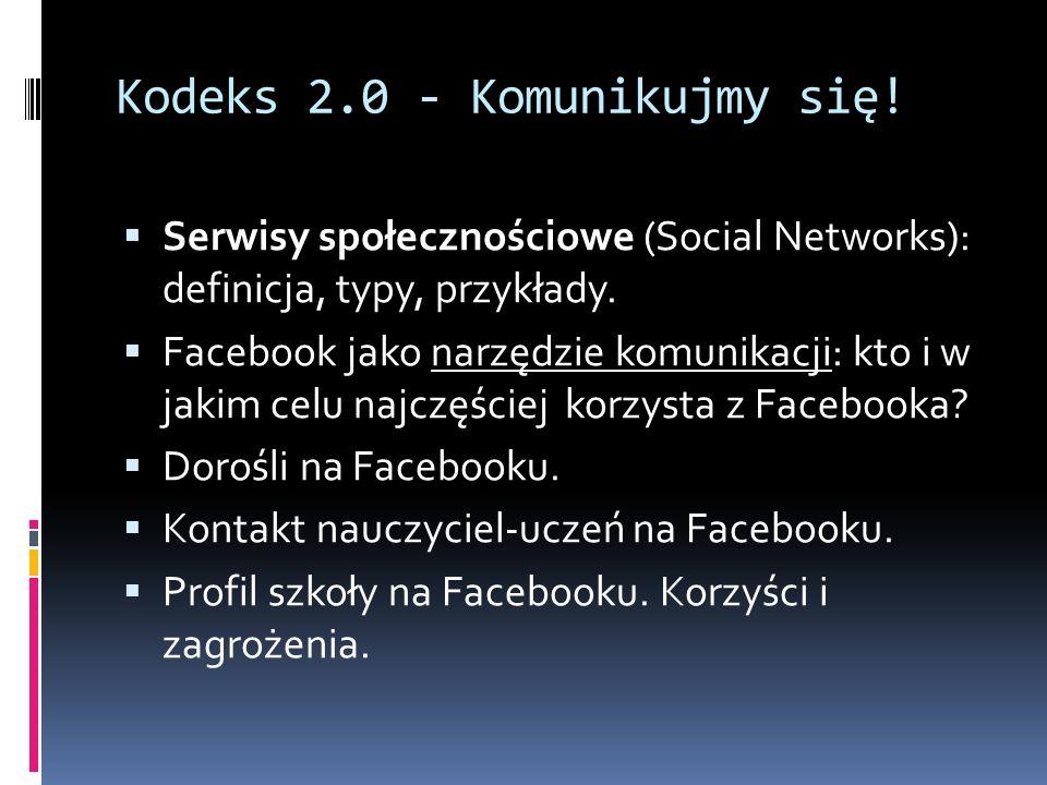 Kodeks 2.0 - Komunikujmy się! Serwisy społecznościowe (Social Networks): definicja, typy, przykłady. Facebook jako narzędzie komunikacji: kto i w jaki