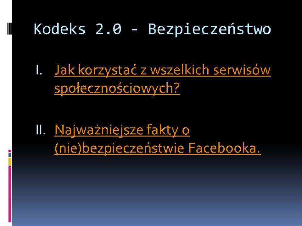 Kodeks 2.0 - Bezpieczeństwo I. Jak korzystać z wszelkich serwisów społecznościowych? Jak korzystać z wszelkich serwisów społecznościowych? II. Najważn