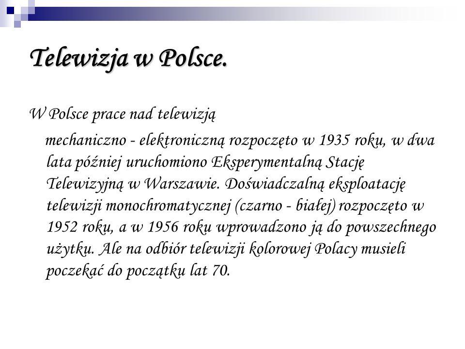 Telewizja w Polsce. W Polsce prace nad telewizją mechaniczno - elektroniczną rozpoczęto w 1935 roku, w dwa lata później uruchomiono Eksperymentalną St