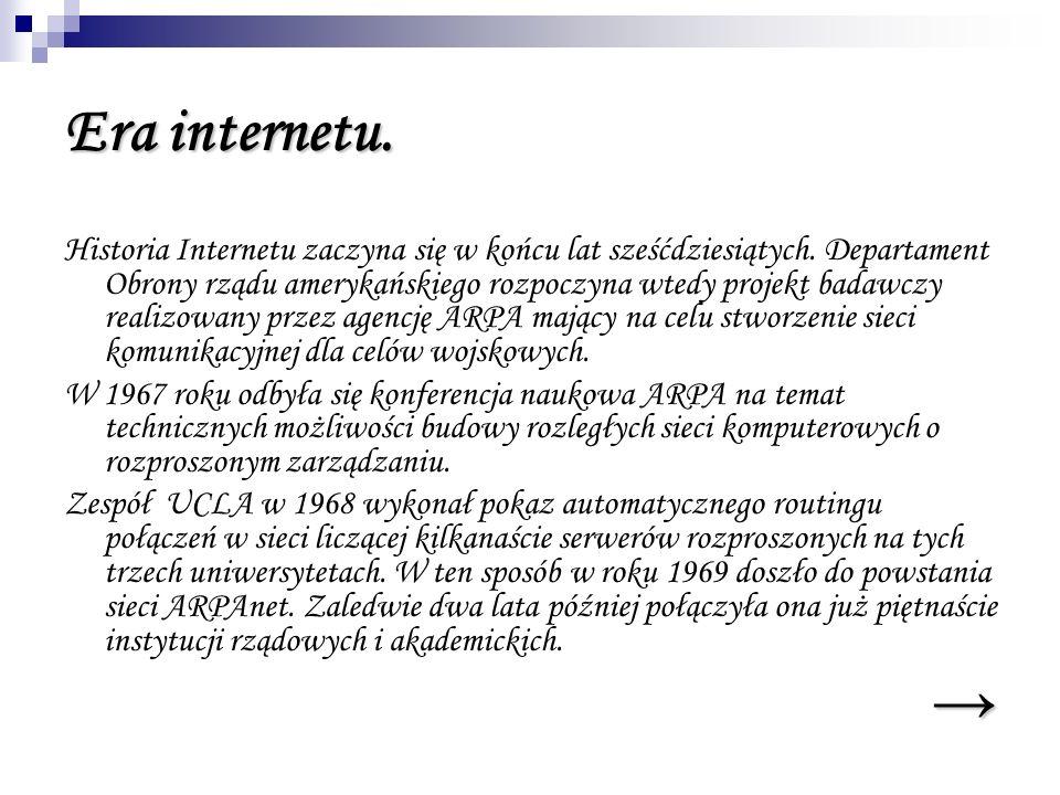 Era internetu. Historia Internetu zaczyna się w końcu lat sześćdziesiątych. Departament Obrony rządu amerykańskiego rozpoczyna wtedy projekt badawczy