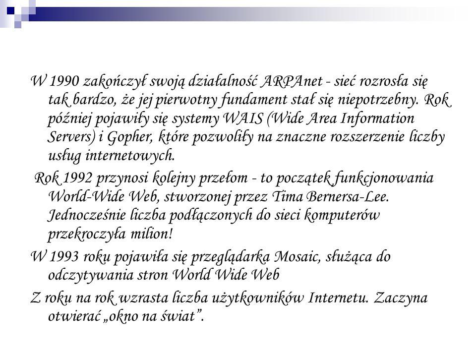 W 1990 zakończył swoją działalność ARPAnet - sieć rozrosła się tak bardzo, że jej pierwotny fundament stał się niepotrzebny. Rok później pojawiły się