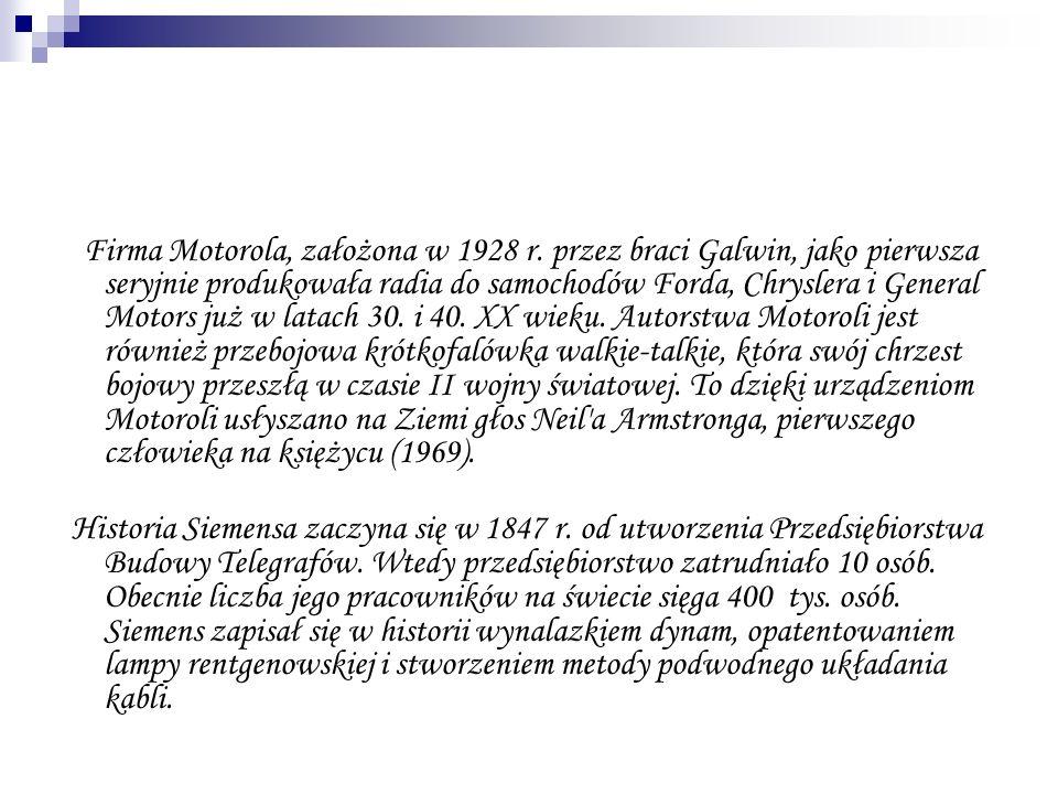 Firma Motorola, założona w 1928 r. przez braci Galwin, jako pierwsza seryjnie produkowała radia do samochodów Forda, Chryslera i General Motors już w