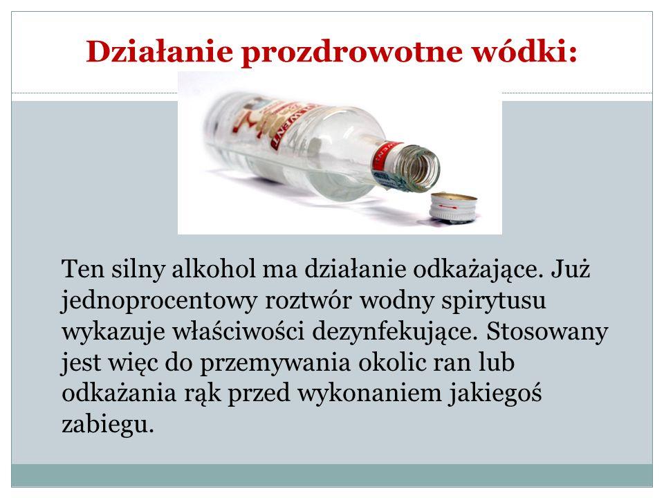 Działanie prozdrowotne wódki: Ten silny alkohol ma działanie odkażające. Już jednoprocentowy roztwór wodny spirytusu wykazuje właściwości dezynfekując