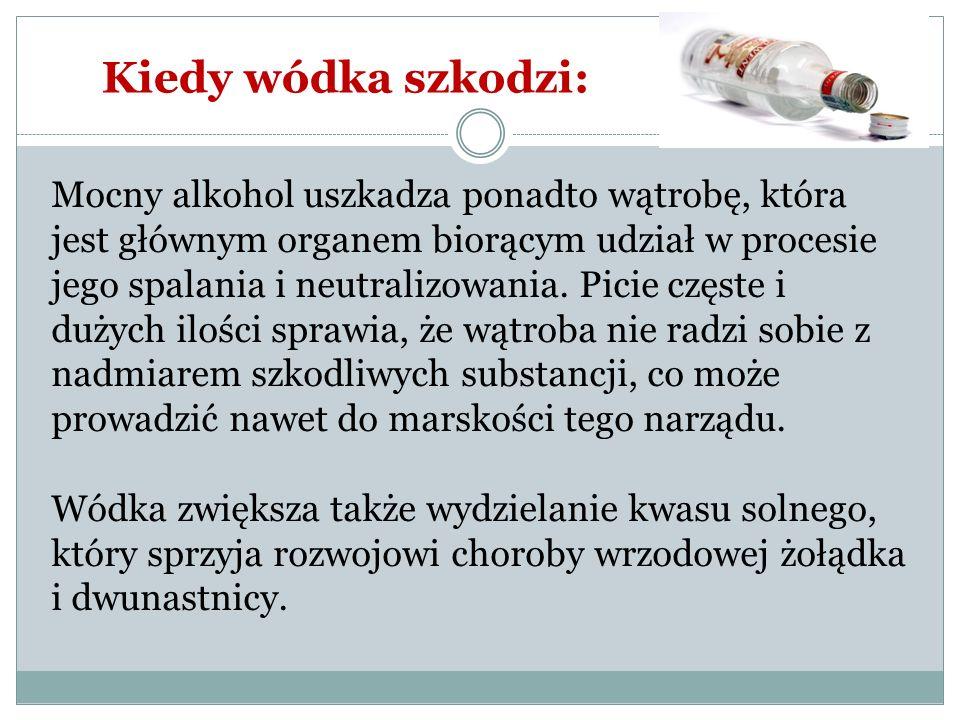 Kiedy wódka szkodzi: Mocny alkohol uszkadza ponadto wątrobę, która jest głównym organem biorącym udział w procesie jego spalania i neutralizowania. Pi