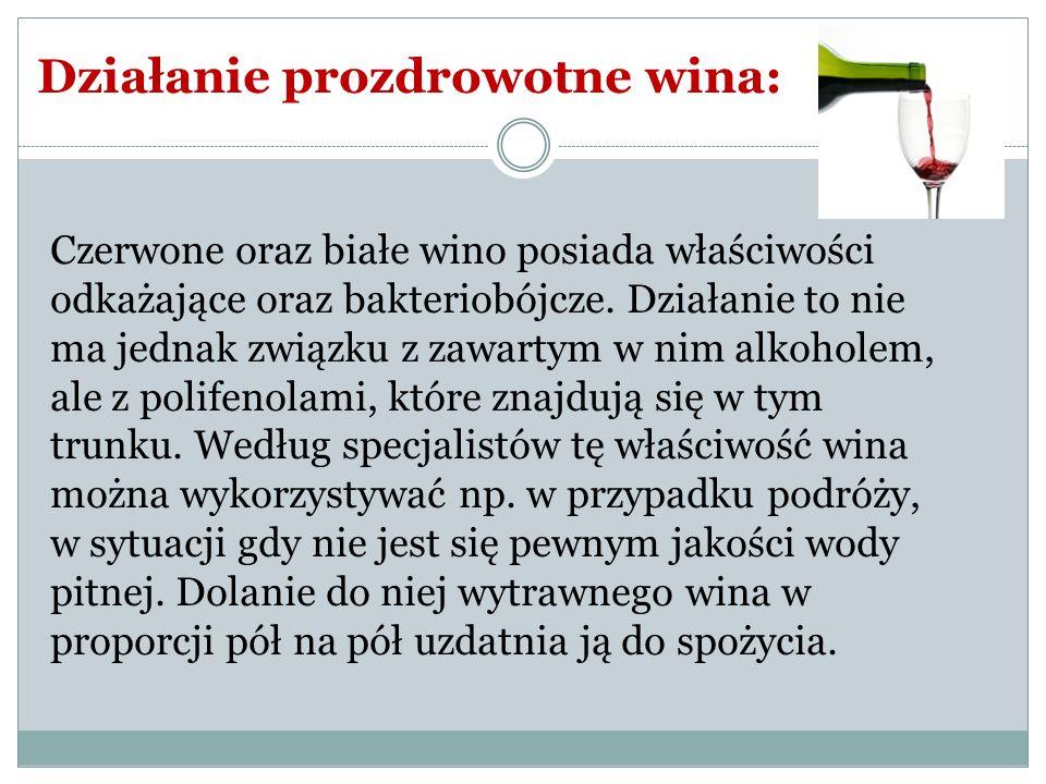 Działanie prozdrowotne wina: Czerwone oraz białe wino posiada właściwości odkażające oraz bakteriobójcze. Działanie to nie ma jednak związku z zawarty