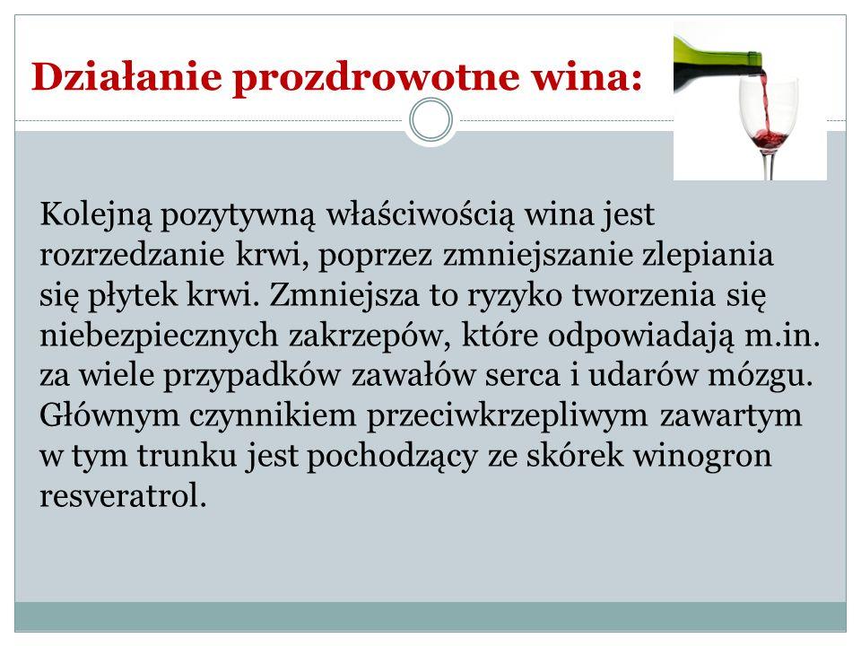 Kolejną pozytywną właściwością wina jest rozrzedzanie krwi, poprzez zmniejszanie zlepiania się płytek krwi. Zmniejsza to ryzyko tworzenia się niebezpi
