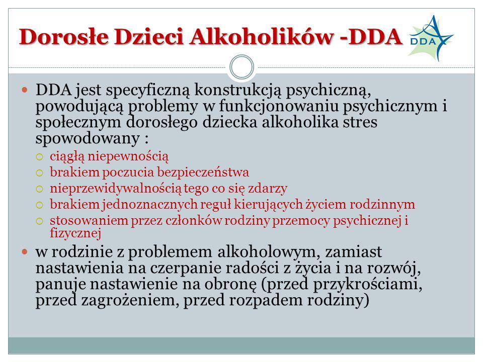 DDA jest specyficzną konstrukcją psychiczną, powodującą problemy w funkcjonowaniu psychicznym i społecznym dorosłego dziecka alkoholika stres spowodow