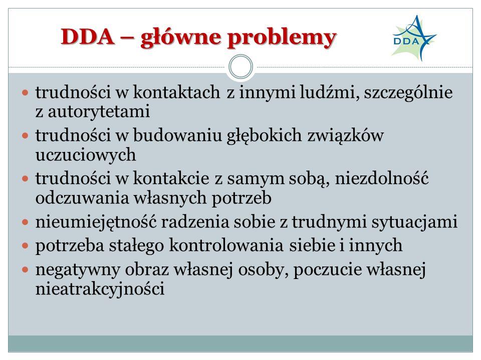 DDA – główne problemy trudności w kontaktach z innymi ludźmi, szczególnie z autorytetami trudności w budowaniu głębokich związków uczuciowych trudnośc