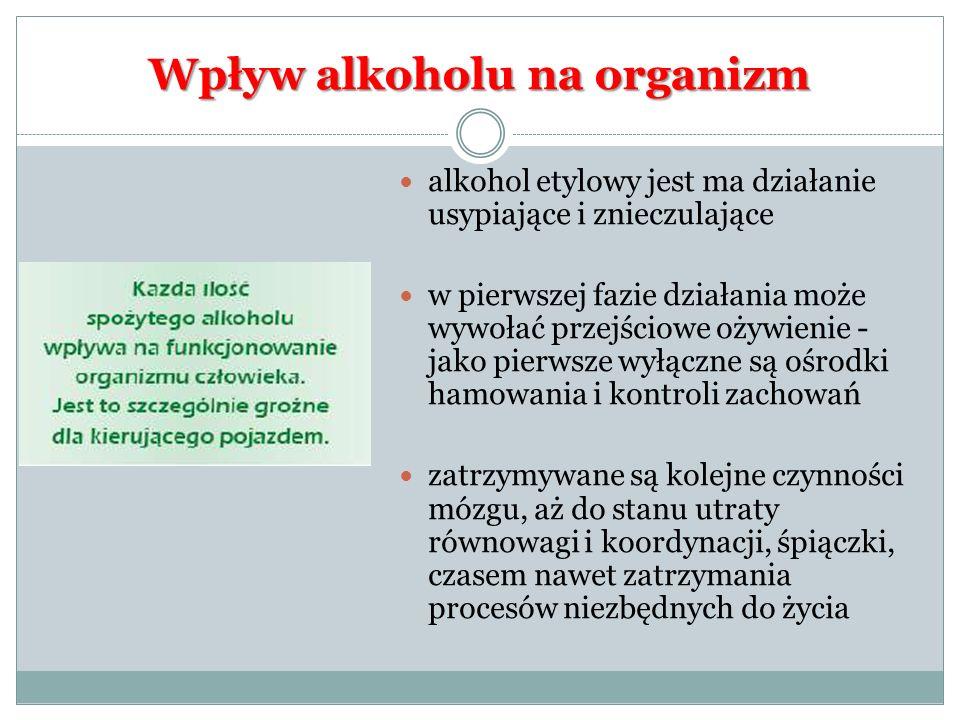 Wpływ alkoholu na organizm alkohol etylowy jest ma działanie usypiające i znieczulające w pierwszej fazie działania może wywołać przejściowe ożywienie