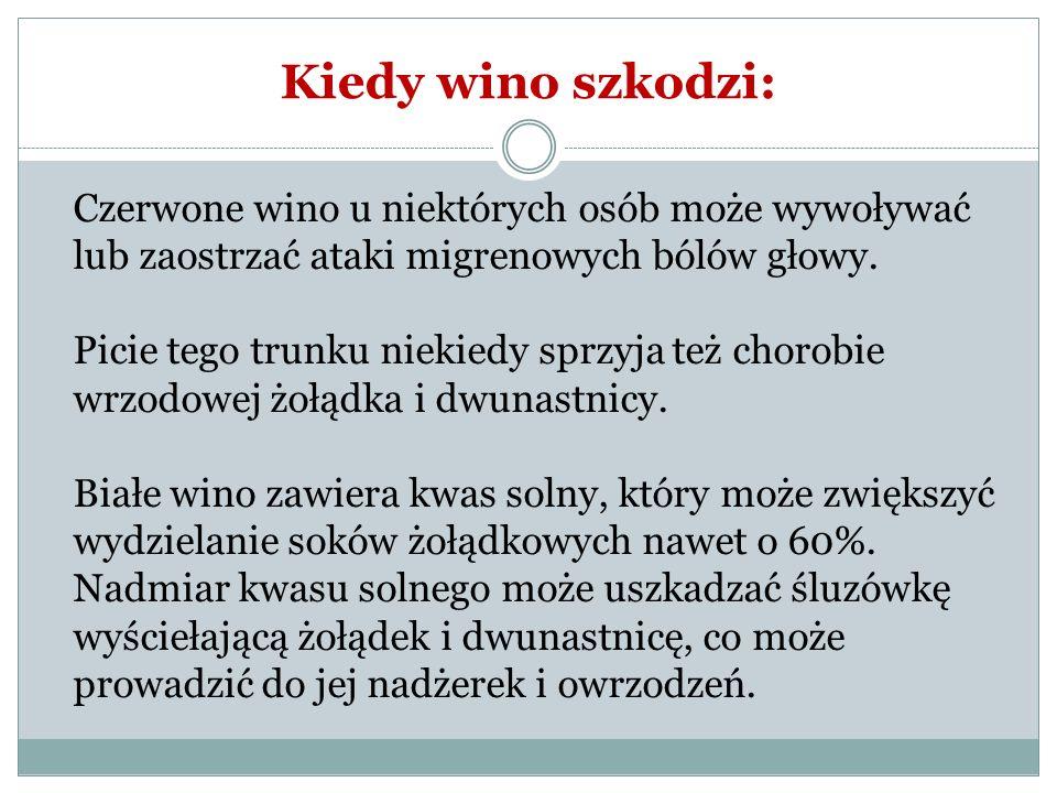 Kiedy wino szkodzi: Czerwone wino u niektórych osób może wywoływać lub zaostrzać ataki migrenowych bólów głowy. Picie tego trunku niekiedy sprzyja też