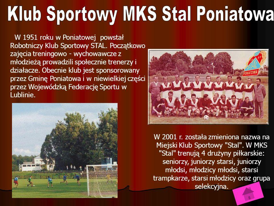 W 1951 roku w Poniatowej powstał Robotniczy Klub Sportowy STAL.