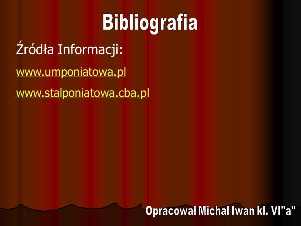 Źródła Informacji: www.umponiatowa.pl www.stalponiatowa.cba.pl
