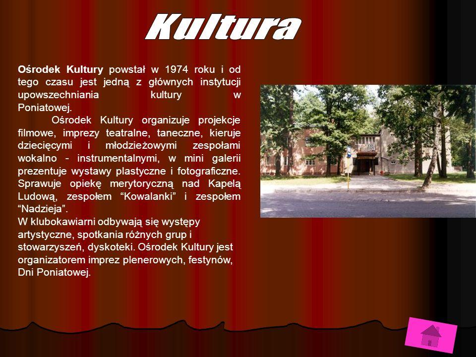 Ośrodek Kultury powstał w 1974 roku i od tego czasu jest jedną z głównych instytucji upowszechniania kultury w Poniatowej.