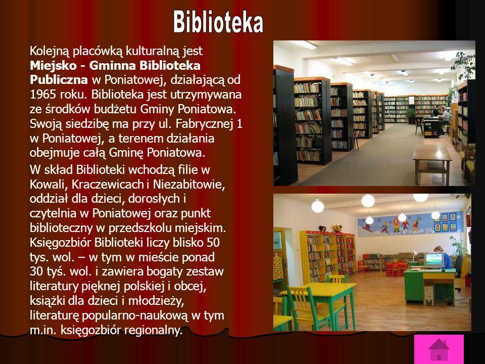 Kolejną placówką kulturalną jest Miejsko - Gminna Biblioteka Publiczna w Poniatowej, działającą od 1965 roku.