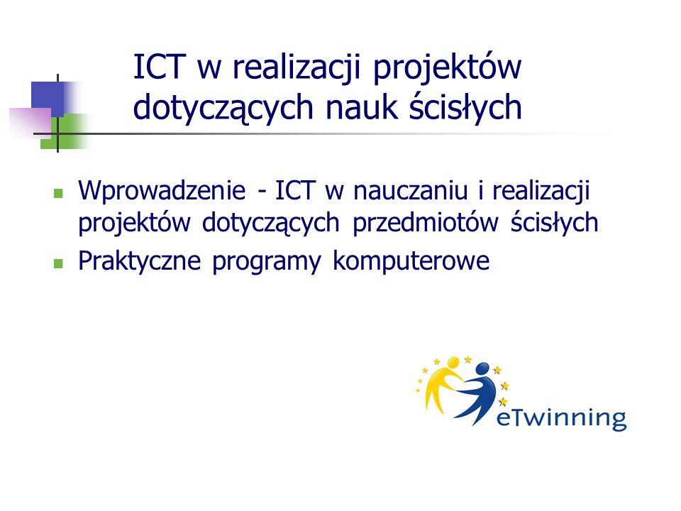 ICT w realizacji projektów dotyczących nauk ścisłych Wprowadzenie - ICT w nauczaniu i realizacji projektów dotyczących przedmiotów ścisłych Praktyczne