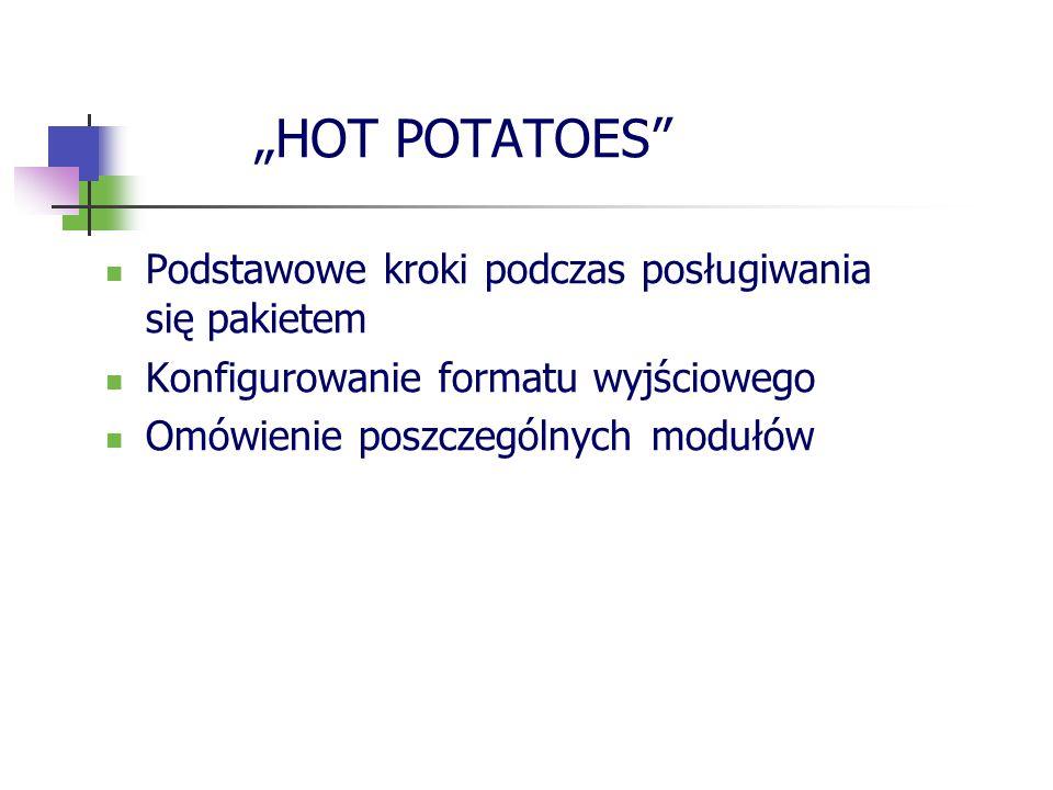 HOT POTATOES Podstawowe kroki podczas posługiwania się pakietem Konfigurowanie formatu wyjściowego Omówienie poszczególnych modułów
