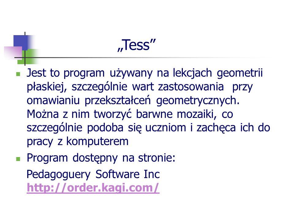 Tess Jest to program używany na lekcjach geometrii płaskiej, szczególnie wart zastosowania przy omawianiu przekształceń geometrycznych. Można z nim tw