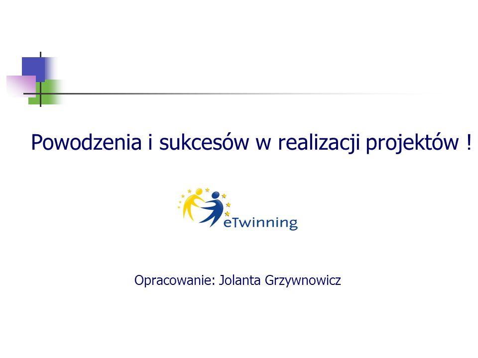 Powodzenia i sukcesów w realizacji projektów ! Opracowanie: Jolanta Grzywnowicz